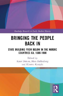 Bringing the People Back In: State Building from Below in the Nordic Countries ca. 1500-1800 book