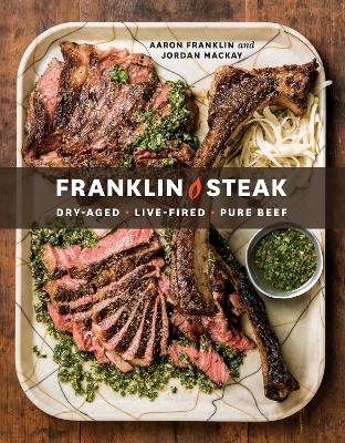 Franklin Steak: Dry-Aged. Live-Fired. Pure Beef book