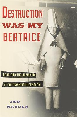 Destruction Was My Beatrice by Jed Rasula