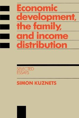 Economic Development, the Family, and Income Distribution by Simon Kuznets