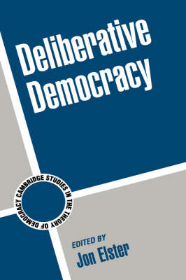 Deliberative Democracy by Jon Elster
