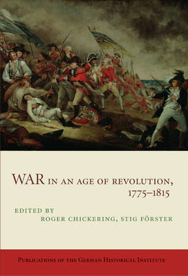 War in an Age of Revolution, 1775-1815 by Roger Chickering