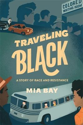 Traveling Black: A Story of Race and Resistance by Mia Bay