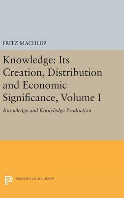 Knowledge: Its Creation, Distribution and Economic Significance, Volume I book