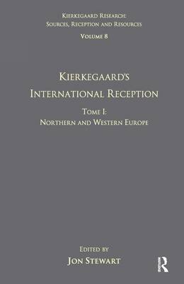 Volume 8, Tome I: Kierkegaard's International Reception - Northern and Western Europe by Jon Stewart