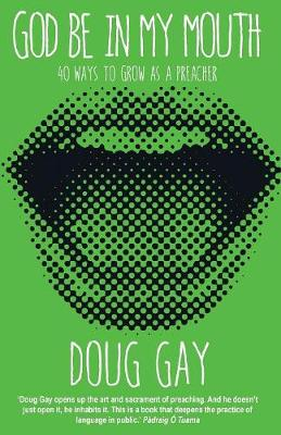 God Be in My Mouth by Doug Gay