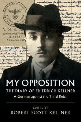 My Opposition: The Diary of Friedrich Kellner - A German against the Third Reich by Friedrich Kellner