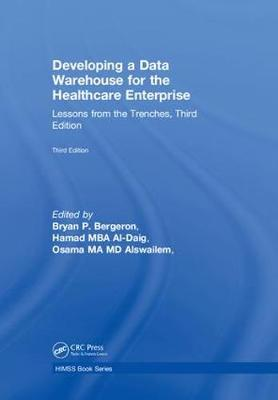 Developing a Data Warehouse for the Healthcare Enterprise by Bryan P. Bergeron