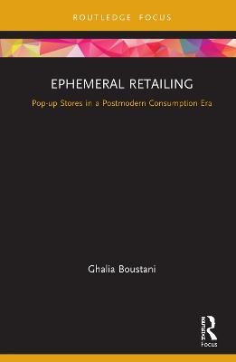 Ephemeral Retailing: Pop-up Stores in a Postmodern Consumption Era book