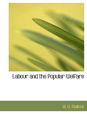 Labour and the Popular Welfare by W H Mallock