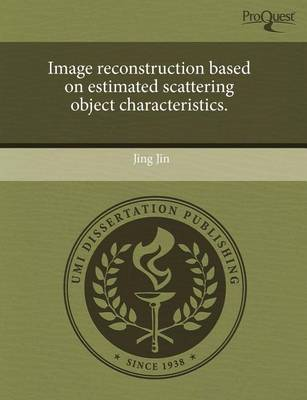 Image Reconstruction Based on Estimated Scattering Object Characteristics by Jing Jin