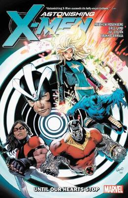 Astonishing X-men By Matthew Rosenberg: Until Our Hearts Stop by Matt Rosenberg