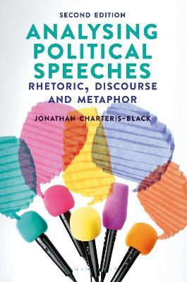 Analysing Political Speeches: Rhetoric, Discourse and Metaphor by Jonathan Charteris-Black