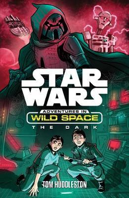 Star Wars: Adventures in Wild Space: The Dark by Tom Huddleston