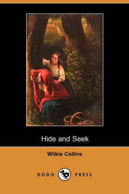 Hide and Seek (Dodo Press) by Au Wilkie Collins