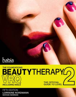 Beauty Therapy: The Foundations: The Official Guide to Beauty Therapy VRQ Level 2 by Lorraine Nordmann