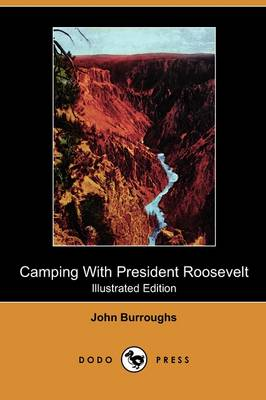 Camping with President Roosevelt (Illustrated Edition) (Dodo Press) by John Burroughs