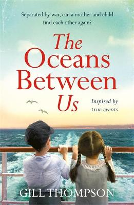 The Oceans Between Us: A gripping and heartwrenching novel of a mother's search for her lost child after WW2 by Gill Thompson