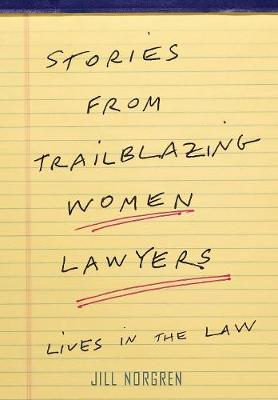 Stories from Trailblazing Women Lawyers by Jill Norgren