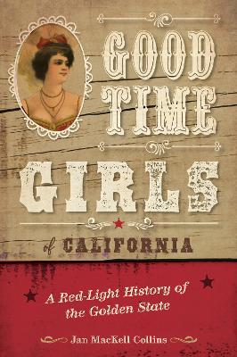 Good Time Girls of California: A Red-Light History of the Golden State book