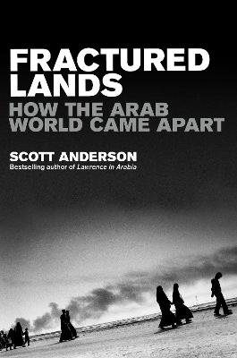 Fractured Lands by Scott Anderson