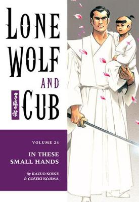 Lone Wolf And Cub Volume 24: In These Small Hands by Kazuo Koike