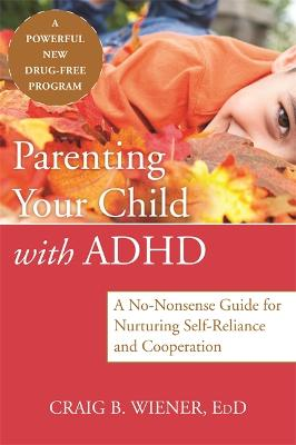 Parenting Your Child with ADHD by Craig Wiener