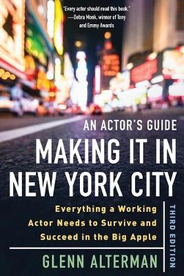 An Actor's Guide-Making It in New York City: Everything a Working Actor Needs to Survive and Succeed in the Big Apple by Glenn Alterman