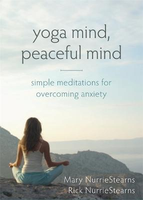 Yoga Mind, Peaceful Mind by Mary NurrieStearns