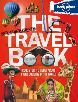 The Not for Parents Travel Book by Lonely Planet