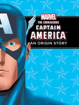 The Courageous Captain America: An Origin Story by Scott Peterson