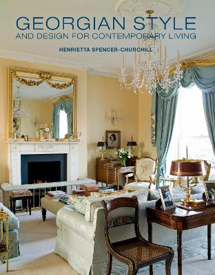 Georgian Style and Design for Contemporary Living by Henrietta Spencer-Churchill