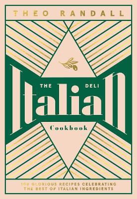 The Italian Deli Cookbook: 100 Glorious Recipes Celebrating the Best of Italian Ingredients book