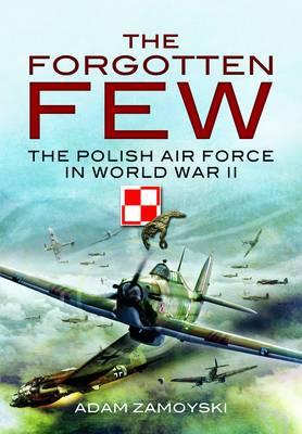 Forgotten Few by Adam Zamoyski