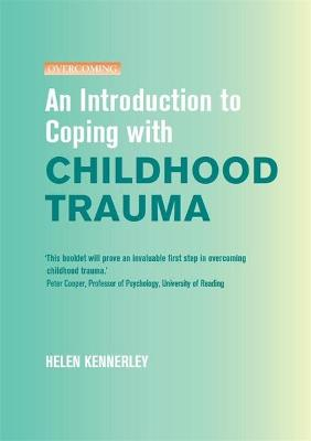 An Introduction to Coping with Childhood Trauma by Helen Kennerley