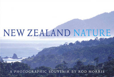 New Zealand Nature: A Photographic Souvenir by Rod Morris