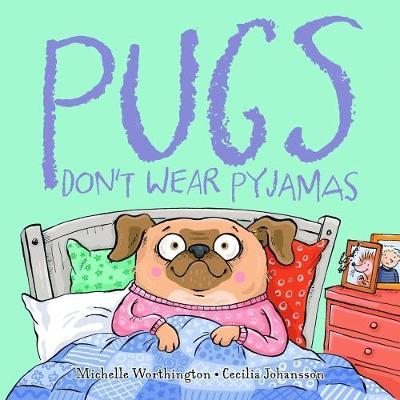 Pugs Don't Wear Pyjamas by michelle worthington