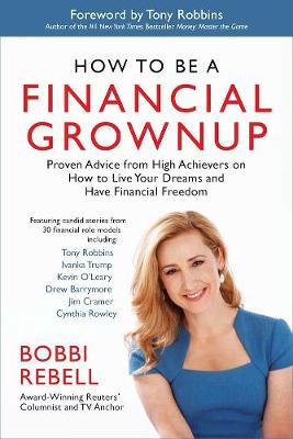 How to Be a Financial Grownup: Proven Advice from High Achievers on How to Live Your Dreams and Have Financial Freedom book
