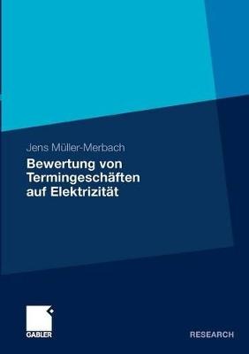 Bewertung Von Termingeschaften Auf Elektrizitat by Jens Muller-Merbach
