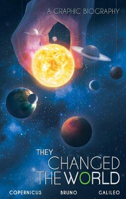They Changed The World: Copernicus-bruno-galileo: A Graphic Biography by Rik Hoskin