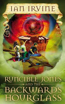Runcible Jones and the Backwards Hourglass by Ian Irvine
