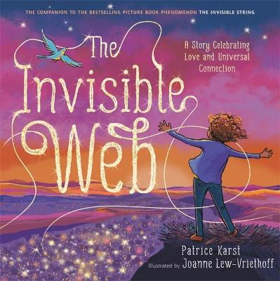 The Invisible Web: A Story Celebrating Love and Universal Connection by Patrice Karst