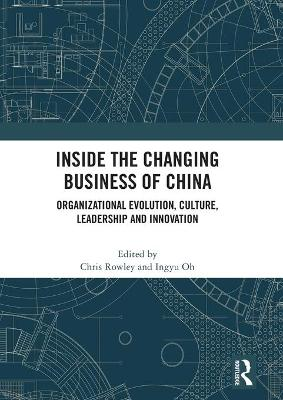 Inside the Changing Business of China: Organizational Evolution, Culture, Leadership and Innovation book