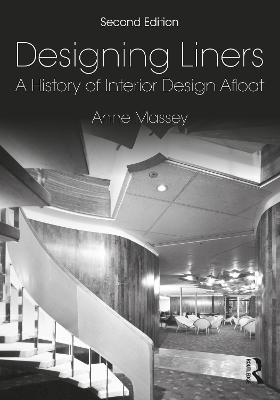 Designing Liners: A History of Interior Design Afloat by Anne Massey