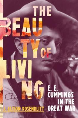 The Beauty of Living: E. E. Cummings in the Great War book
