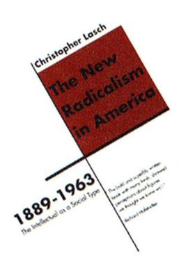The New Radicalism in America 1889-1963 by Christopher Lasch