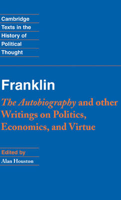 The Franklin: The Autobiography and Other Writings on Politics, Economics, and Virtue by Benjamin Franklin
