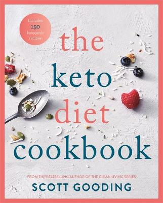 The Keto Diet Cookbook by Scott Gooding