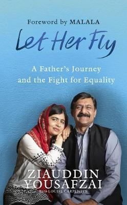 Let Her Fly: A Father's Journey and the Fight for Equality by Ziauddin Yousafzai