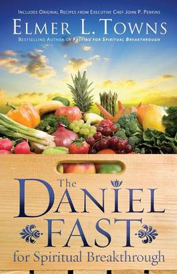 The Daniel Fast for Spiritual Breakthrough by Elmer L Towns